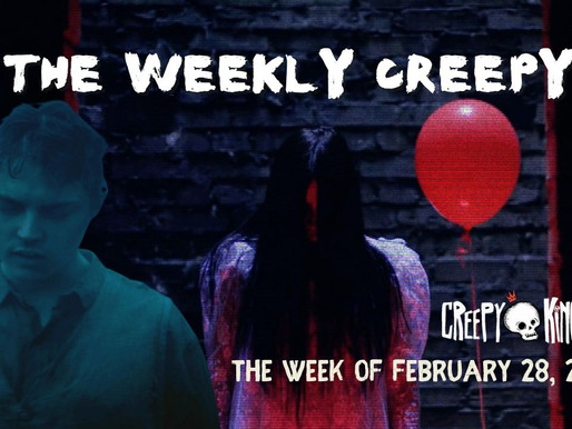The Weekly Creepy 2-28-21