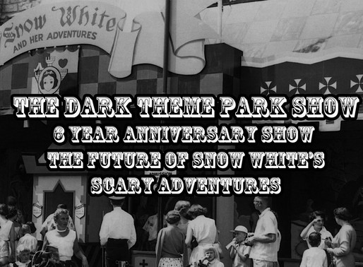 The Dark Theme Park Show - 6 Year Anniversary Show - The Future of Snow White's Scary Adventures