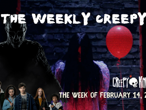 The Weekly Creepy 2-14-21