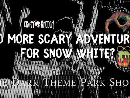 No More Scary Adventures For Snow White? - The Dark Theme Park Show
