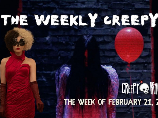 The Weekly Creepy 2-21-21