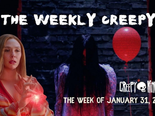 The Weekly Creepy 1-31-21