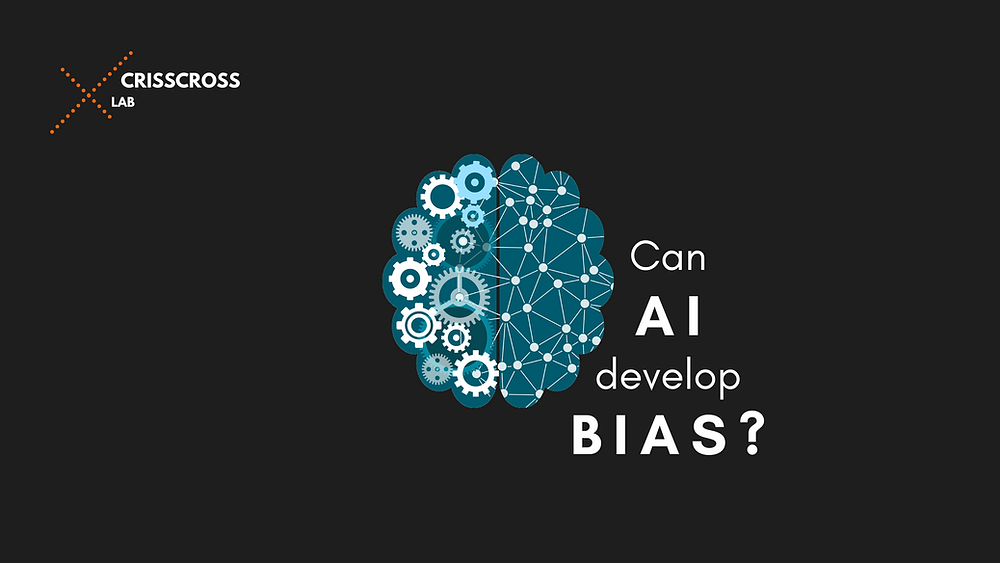 CrissCross Lab writes about Artificial Intelligence and how unwell trained models can develop a Bias against people of color, gender, and other criteria