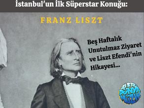 Franz Liszt Efendi, İstanbul'un İlk Süperstar Davetlisi