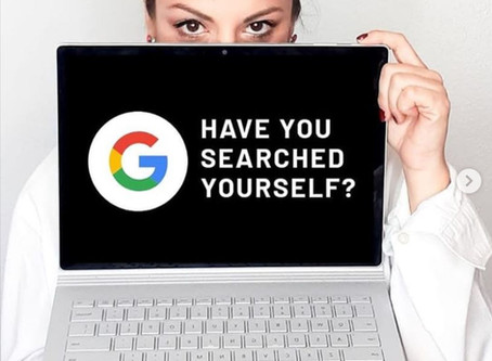 HAVE YOU SEARCHED YOURSELF ON GOOGLE?