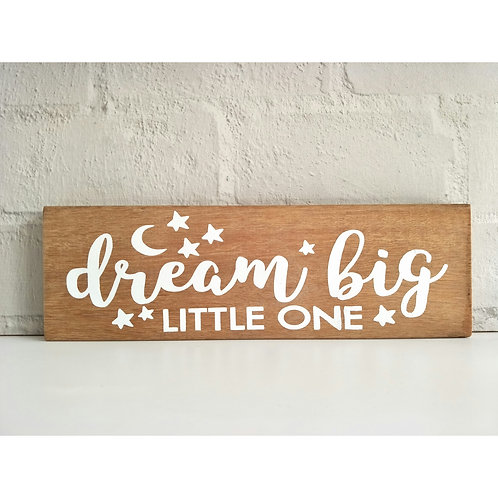 Dream Big Little One Wood Sign