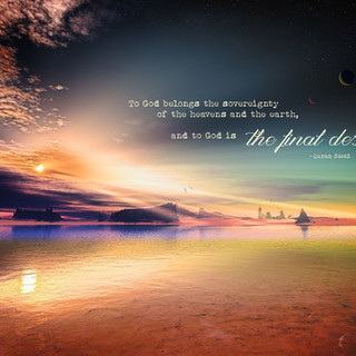 To God belongs the sovereignty of the heavens and the earth, and to God is the final destiny. ~ Quran 24:42