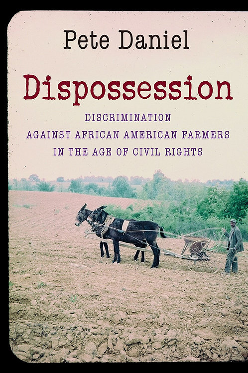 Dispossession: Discrimination Against African American Farmers in the Age of Civ