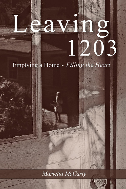 Leaving 1203: Emptying a Home, Filling the Heart. Signed Copy