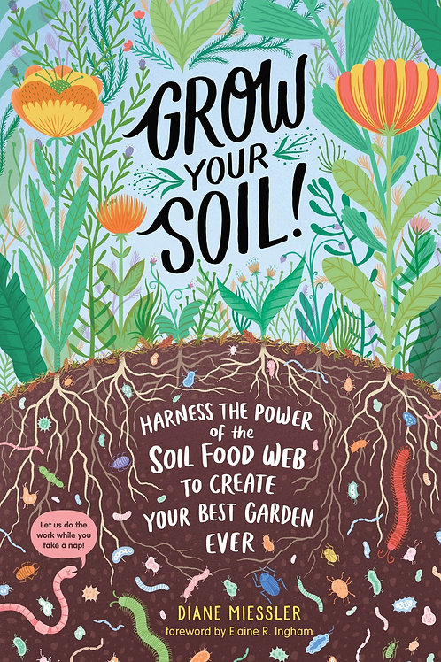 Grow Your Soil! by Diane Miessler
