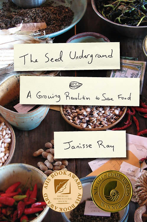 The Seed Underground: Growing a Revolution to Save Seeds by Janisse Ray