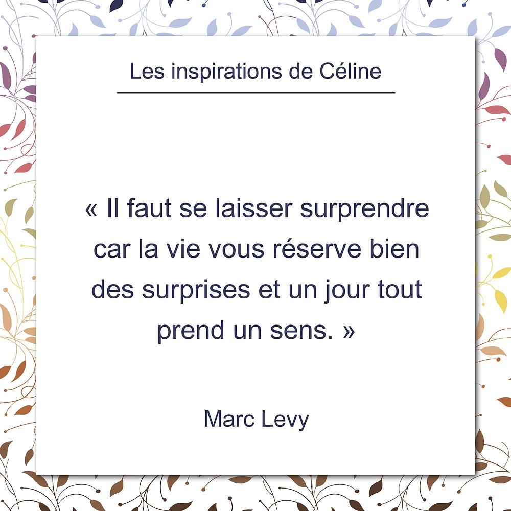 Les Inspirations de Céline Kempf, citation de Marc Levy sur les surprises de la vie qui finissent par prendre sens