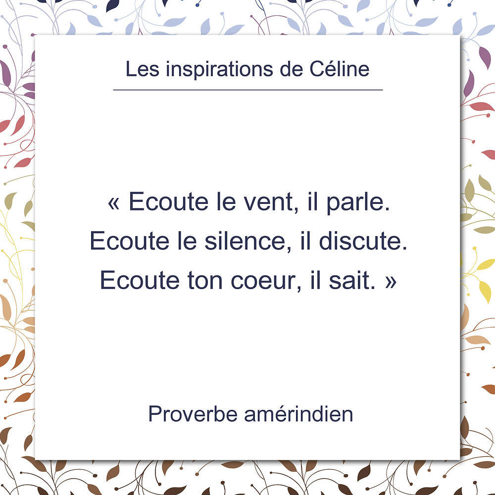Les inspirations de Céline Kempf, proverbe amérindien, sois à l'écoute,