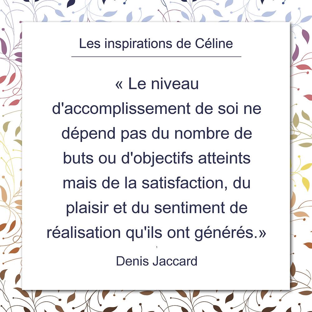 Les inspirations de Céline Kempf, citation de denis Jaccard sur le niveau d'accomplissement de soi.