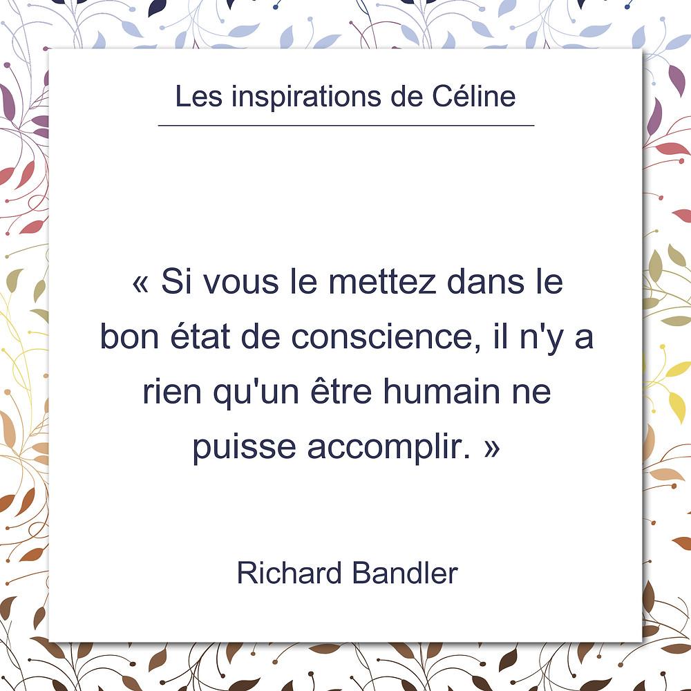 Les inspirations de Céline Kempf, citation de Richard Bandler, au sujet de l'état de conscience et de l'accomplissement