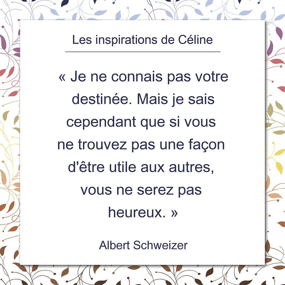 Les inspirations de Céline Kempf, citation d'Albert Schweizer, au sujet d'être utile aux autres et d'être heureux