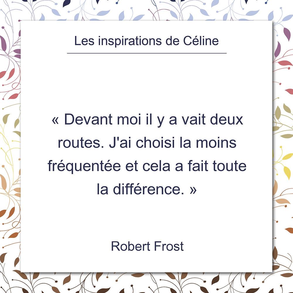 Les inspirations de Céline Kempf, citation de Robert Frost, emprunter la route la moins fréquentée