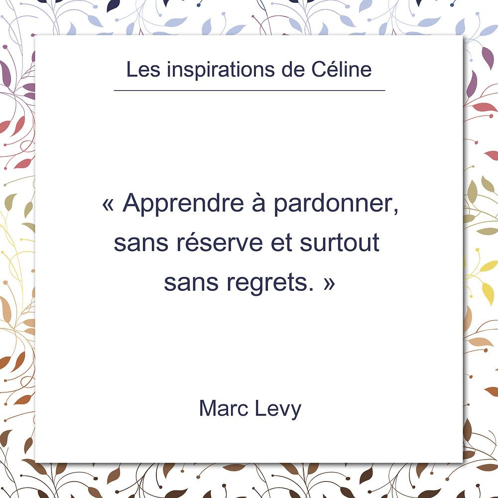 Les inspirations de Céline Kempf, citation de Marc Levy, Apprendre à pardonner.