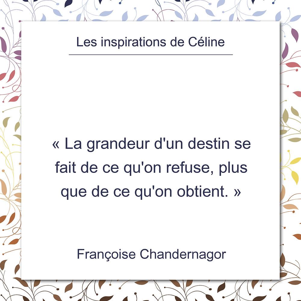 Les Inspirations de Céline Kempf, citation de François Chandernagor sur la grandeur d'un destin