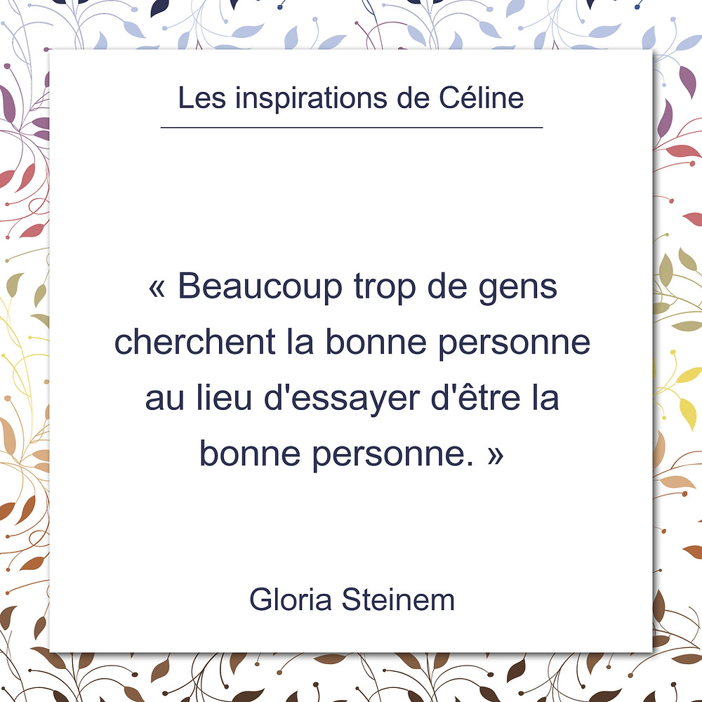 """Les inspirations de Céline, citation de Gloria Steinem sur la recherche de la """"bonne personne""""."""