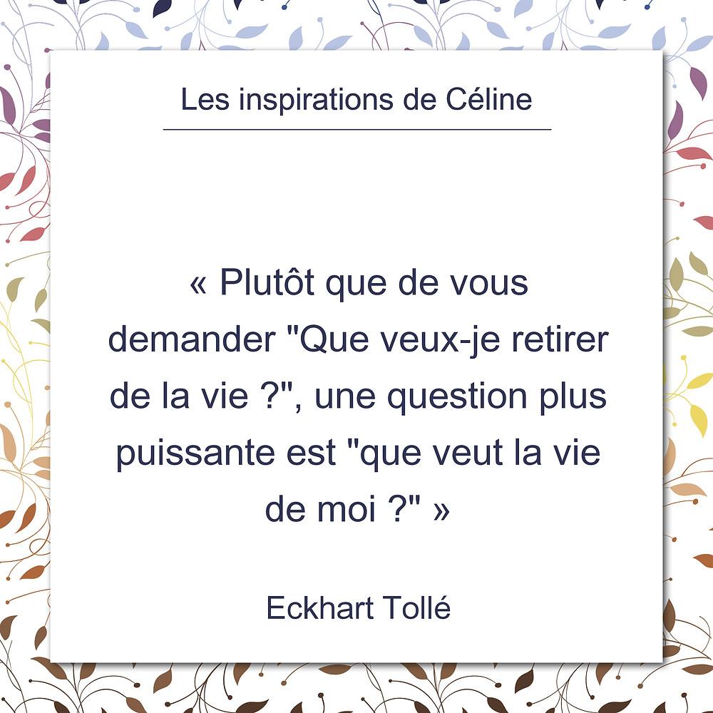 Les inspirations de Céline Kempf, citation d'Eckhart Tollé sur la contribution que nous pouvons apporter à la vie