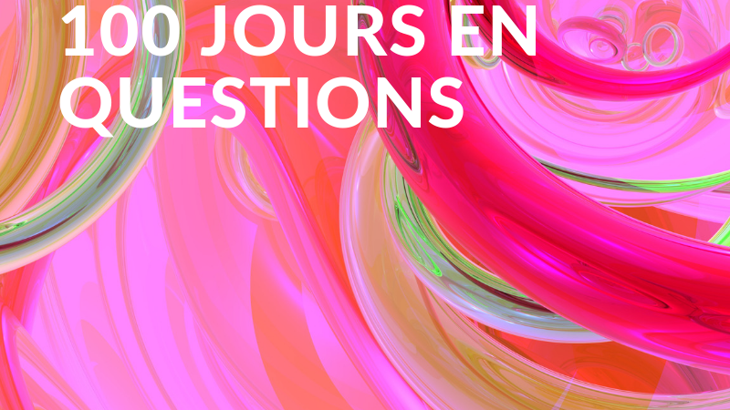 100 JOURS EN QUESTIONS