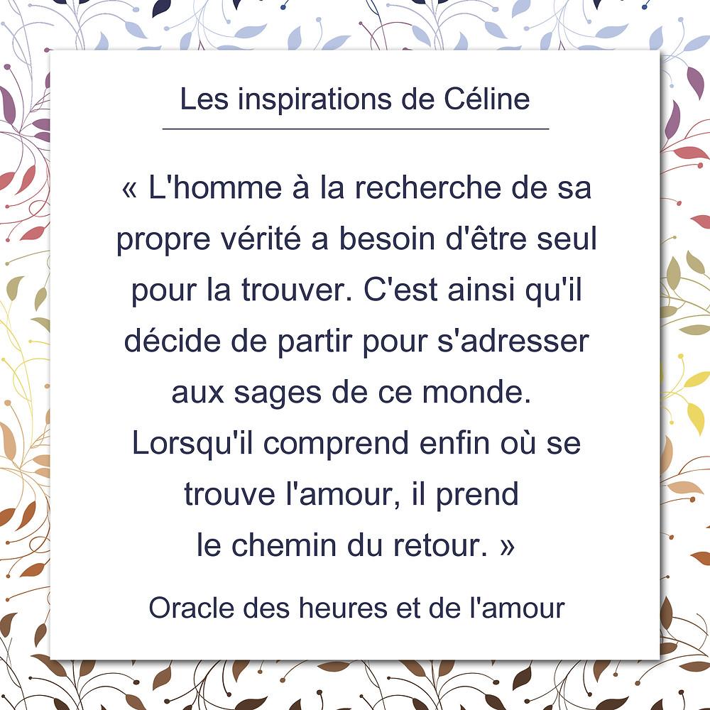 Les inspirations de Céline Kempf, citation tirée de l'Oracle des heures et de l'amour, être à la recherche de sa propre vérité et faire retour