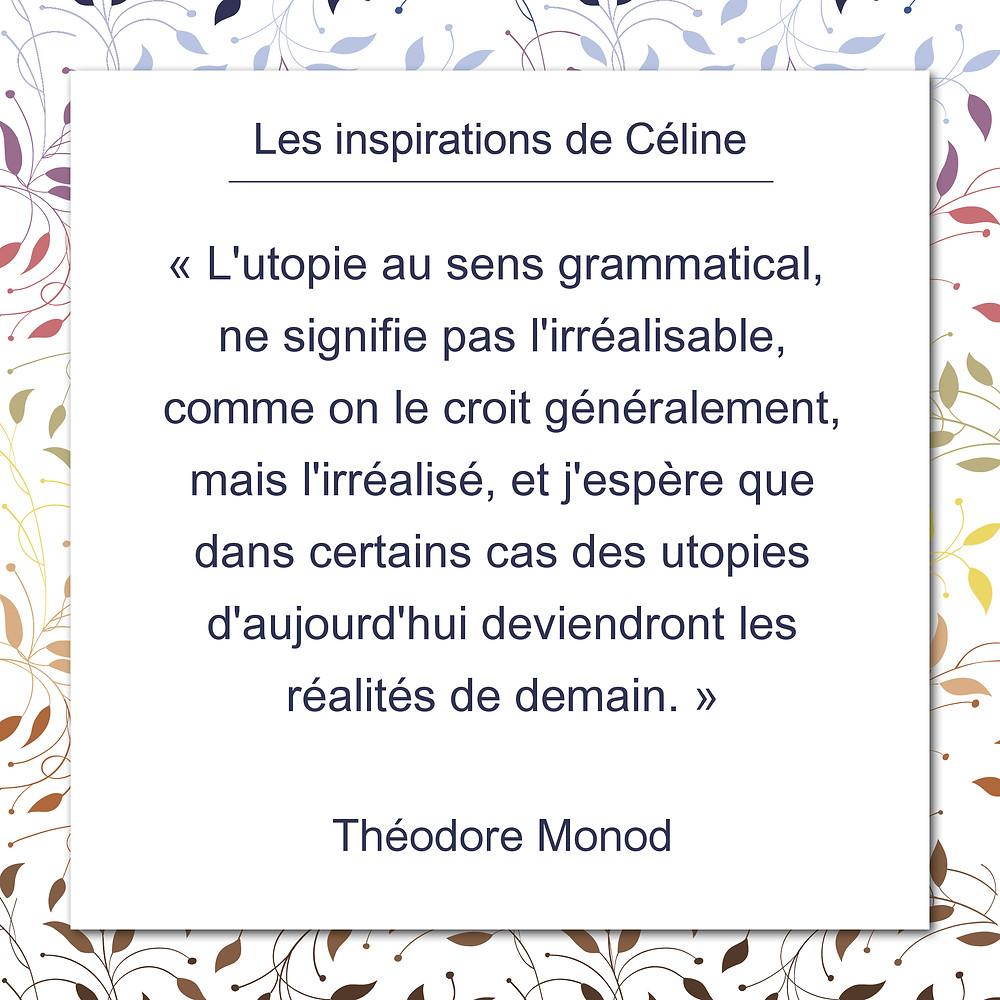 Les inspirations de Céline Kempf, citation de Théodore Monod au sujet de l'utopie