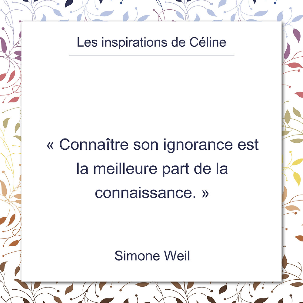 Les inspirations de Céline Kempf, citation de Simone Weil sur l'ignorance et la connaissance.