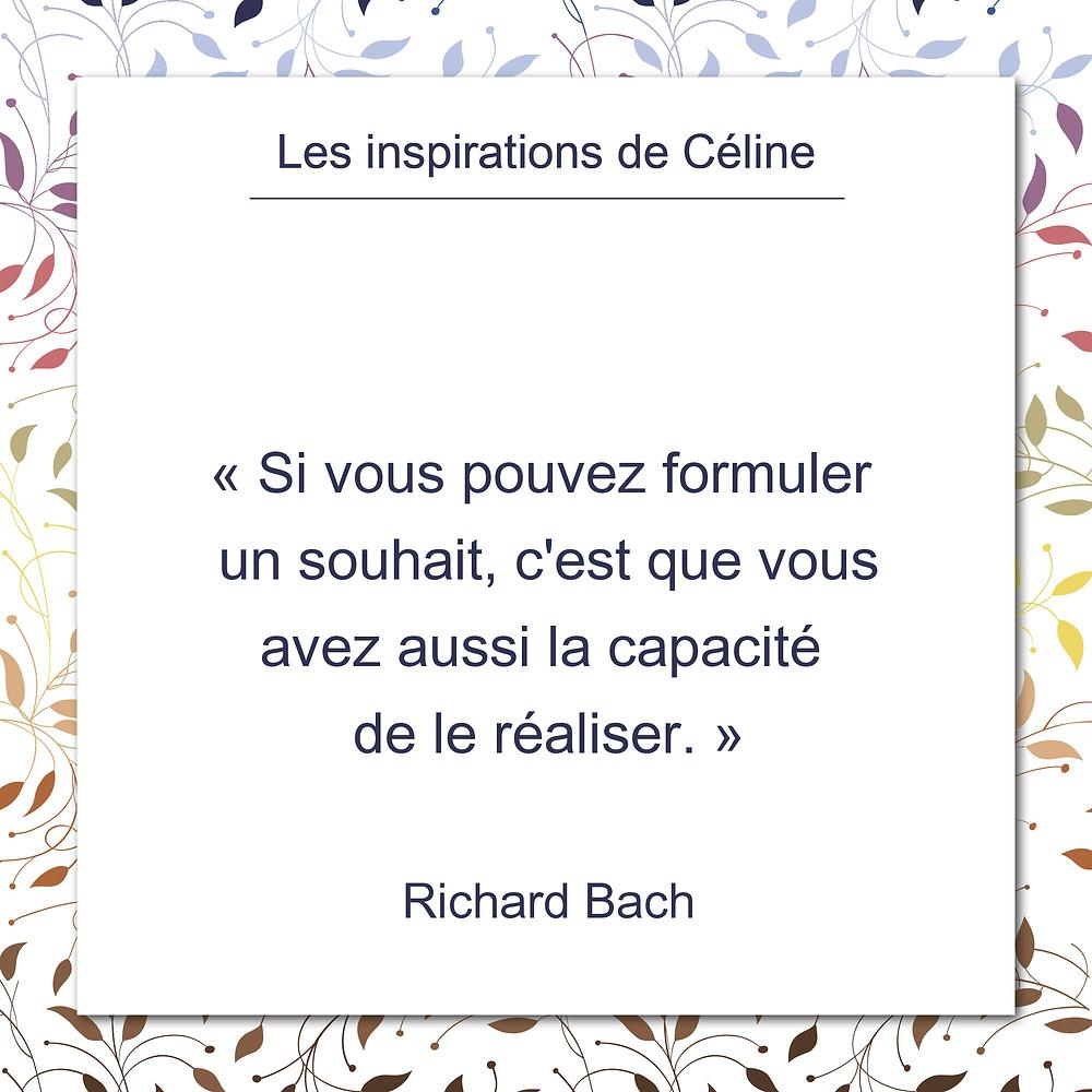 Les inspirations de Céline Kempf, citation de Richard Bach, au sujet de la capacité à réaliser les souhaits qu'on formule