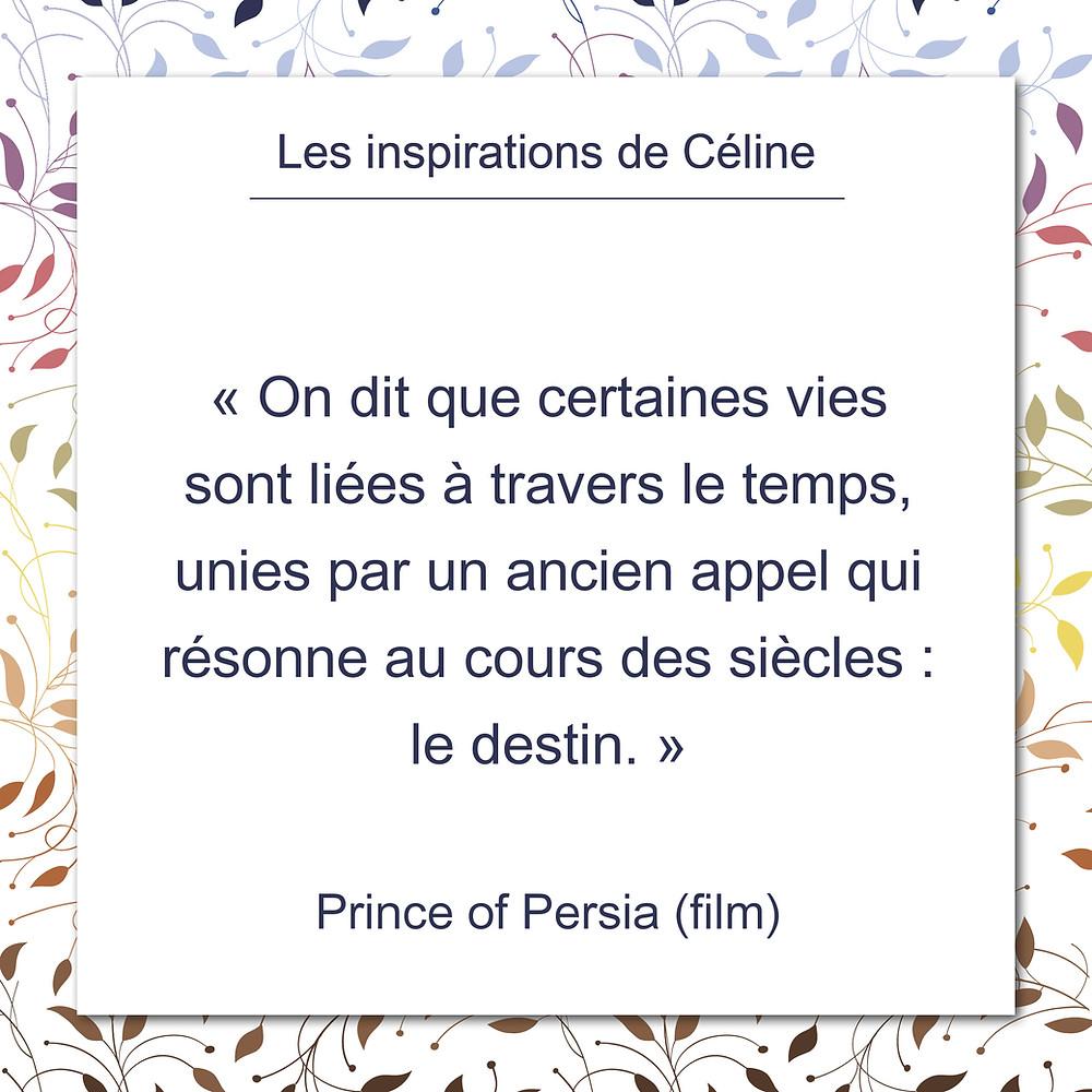 Les inspirations de Céline Kempf, citation tirée du film Prince of Persia, liens d'âmes à travers les vies