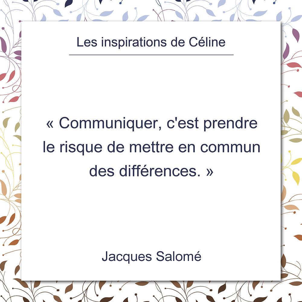 Les inspirations de Céline Kempf, citation de Jacques Salomé sur la communication et le risque de la différence
