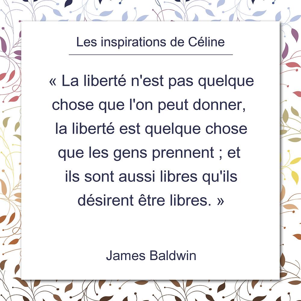 Les inspirations de Céline Kempf, citation de James Baldwin, au sujet de la liberté qu'on prend