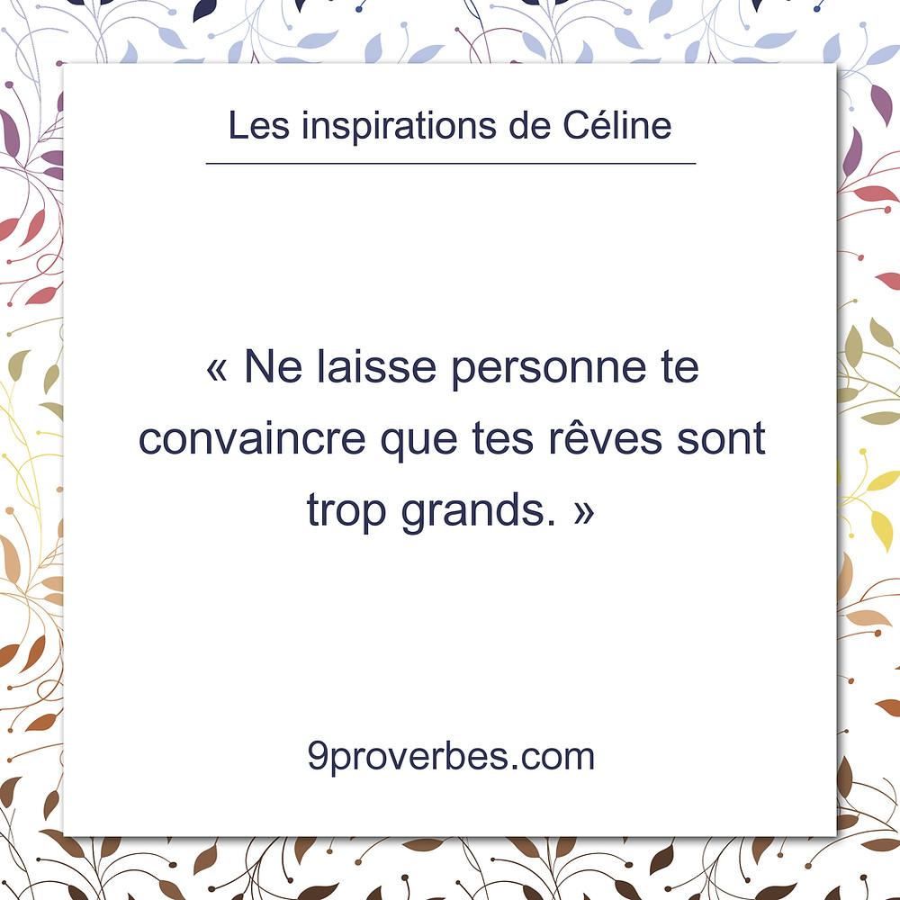 Les inspirations de Céline Kempf, 9proverbes.com, la grandeur de nos rêves