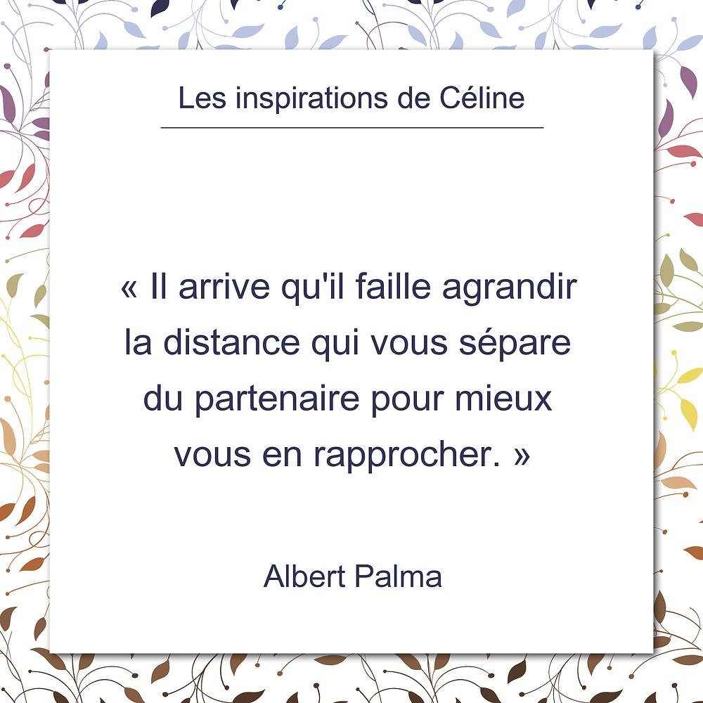 Les inspirations de Céline Kempf, citation d'Albert Palma au sujet de la distance dans une relation