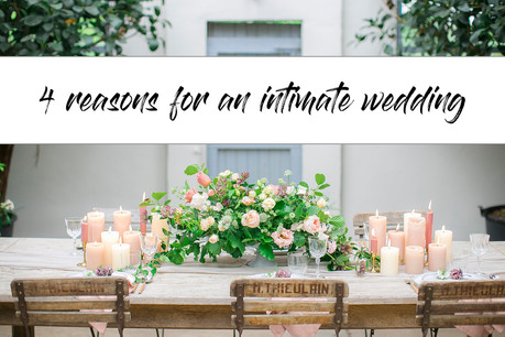 4 reasons why everyone should have an intimate wedding
