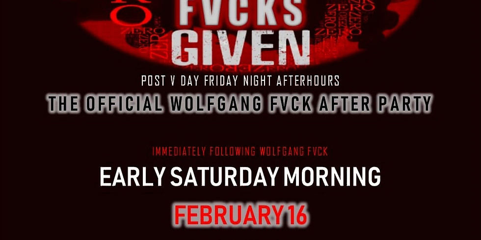 ZERO FVCKS GIVEN - WOLFGANG FVCK AFTER PARTY