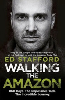 Ed Stafford, 'Walking The Amazon'
