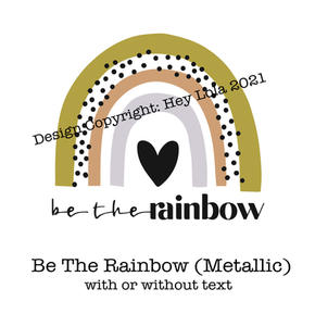 Be The Rainbow - Metallic