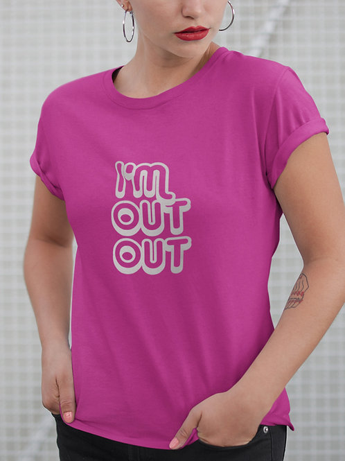 'I'm Out Out' Iconic T-shirt - Customise Me!