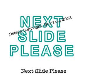 Next Slide Please