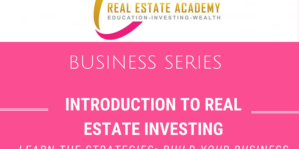 Intro to Real Estate Investing - Business Series