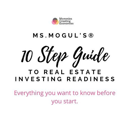 Ms. Mogul's® 10 Step Guide to Real Estate Investing Readiness