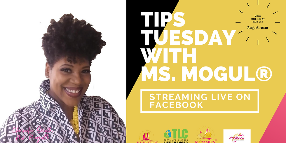 Tips Tuesday with Ms. Mogul®