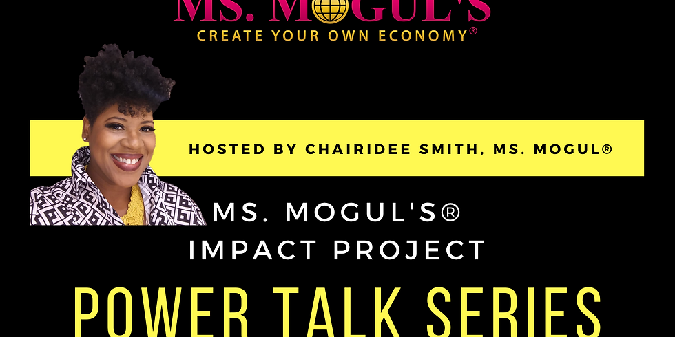 Ms. Mogul's® Impact Project: Power Talk Series