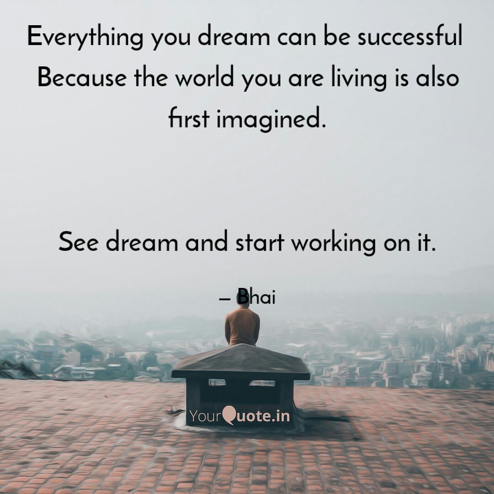 dream whatever you are seeing can became the reason of  changing of life and world also this image gives you motivation to get your dreams true