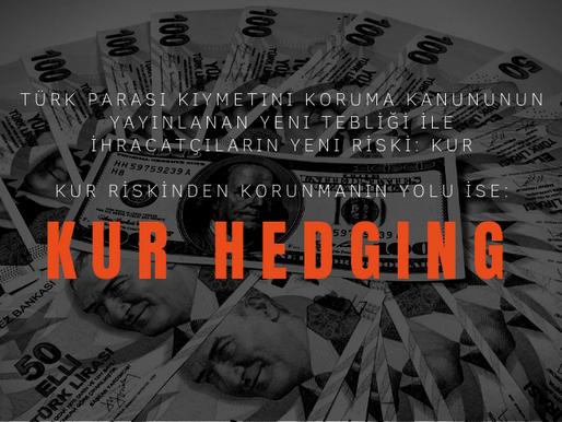 Türk Parası Kıymetini Koruma Kanununun Yayınlanan Yeni Tebliği ile İhracatçıların Yeni Riski: Kur