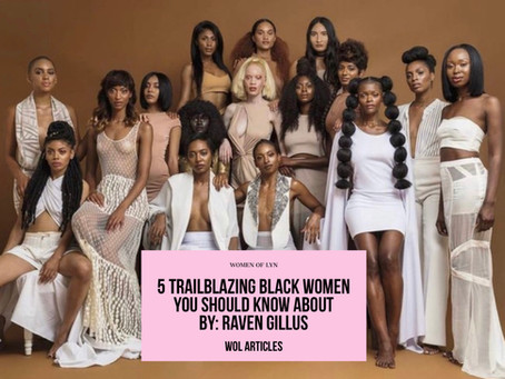 5 Trailblazing Black Women You Should Know About By Raven Gillus