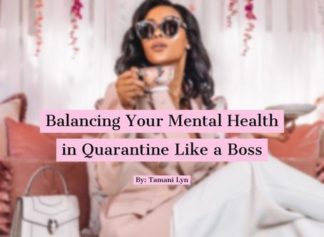 Balancing Your Mental Health During Quarantine Like A Boss By Tamani Lyn