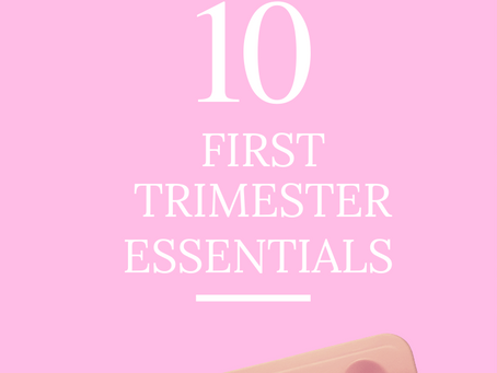 Top 10 First Trimester Must Haves